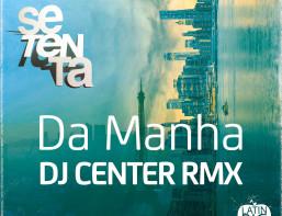 Setenta - Da Manha (DJ Center Remix)
